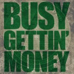 Busy Gettin' Money